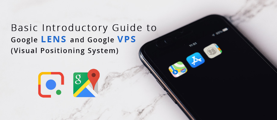 Basic Introductory Guide to Google Lens and Google VPS